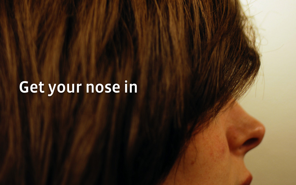 Get your nose in
