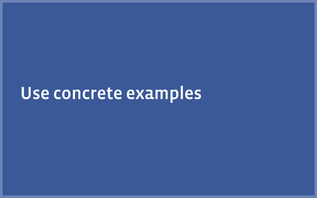 Use concrete examples