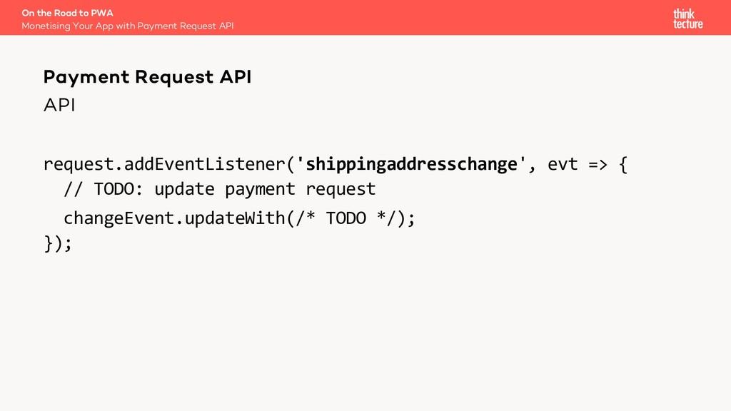 API request.addEventListener('shippingaddressch...