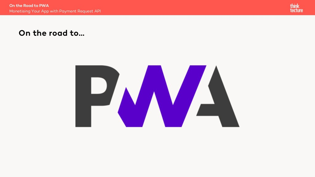 On the road to… On the Road to PWA Monetising Y...