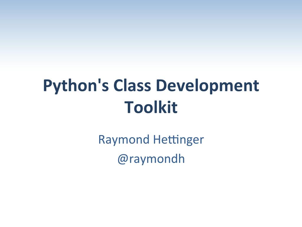 Python's Class Development  Toolkit ...