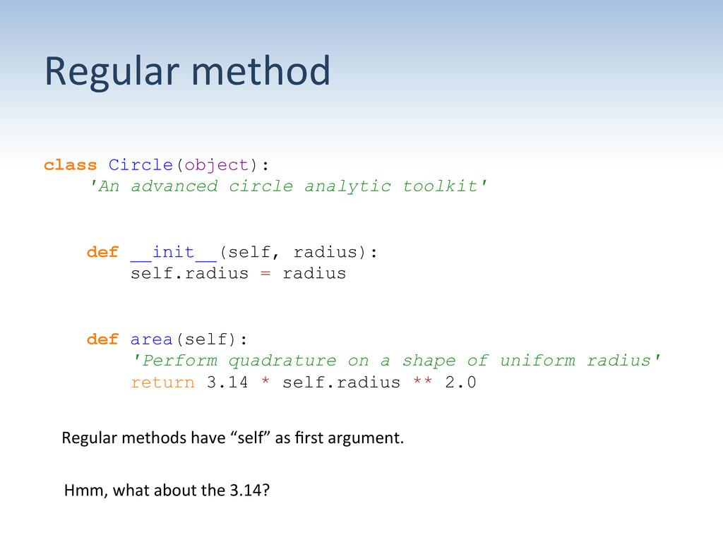 Regular method  class Circle(object): 'An...