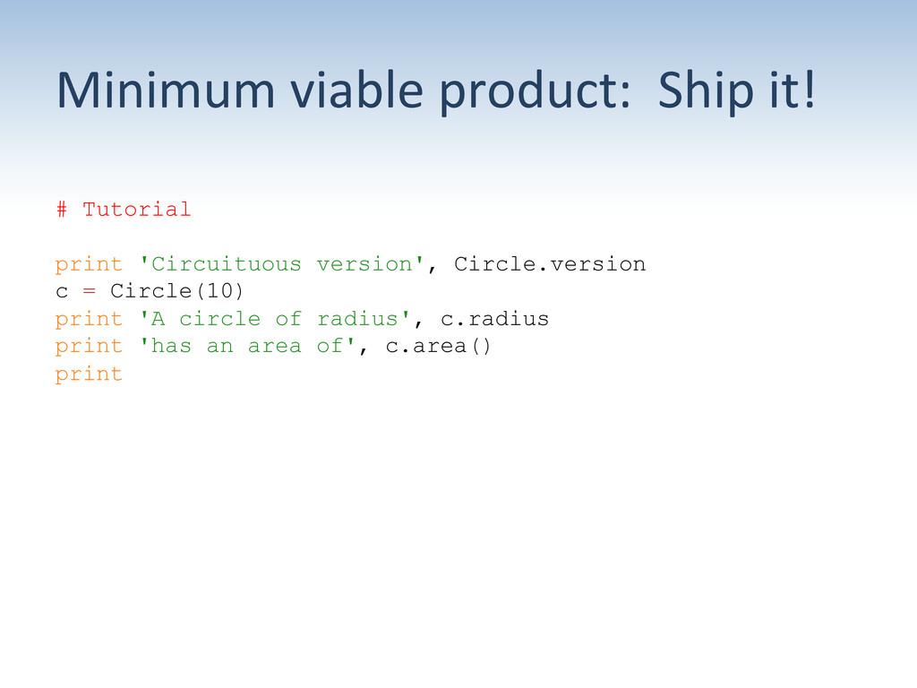 Minimum viable product:  Ship it...