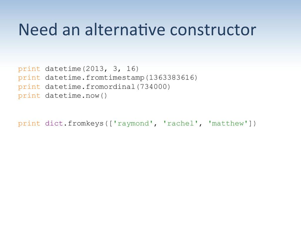 Need an alterna;ve constructor  pri...