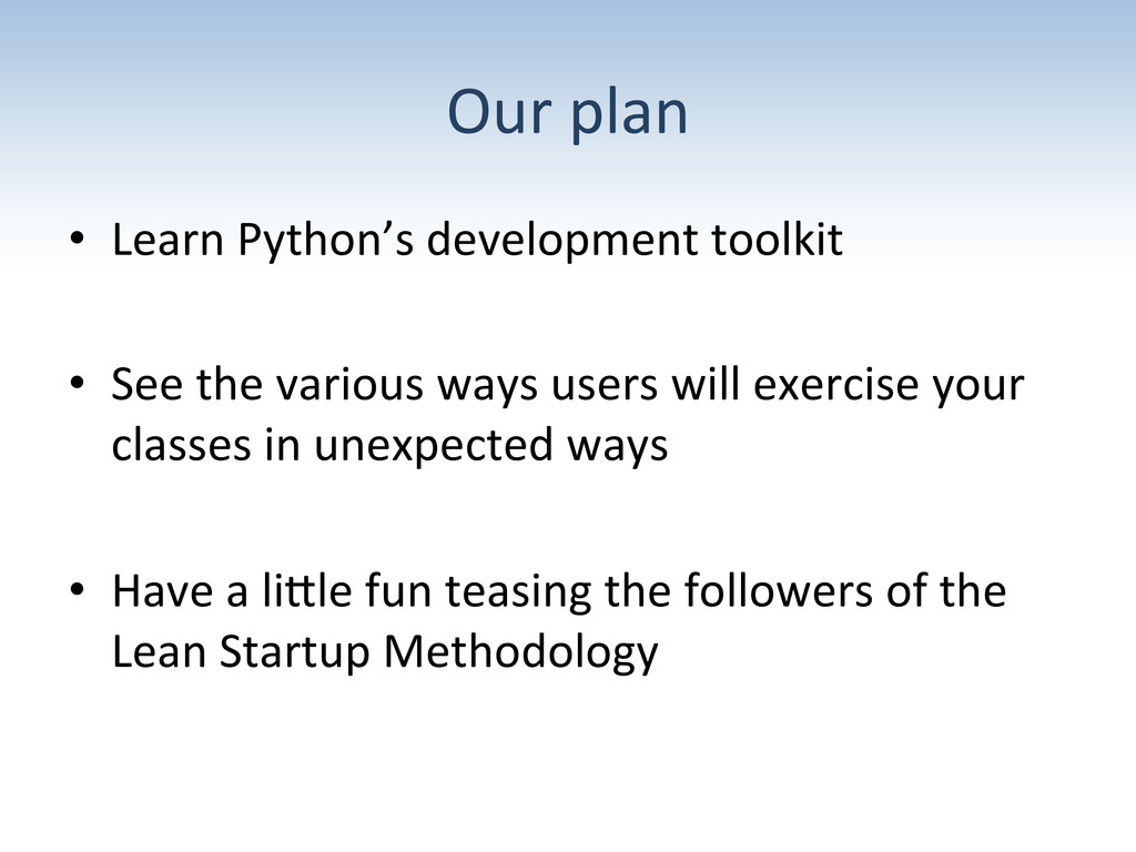 Our plan  • Learn Python's develop...
