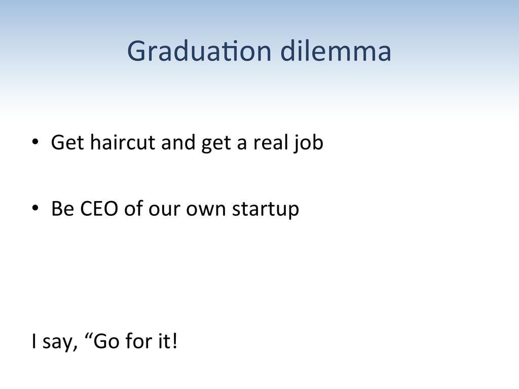 Gradua;on dilemma  • Get haircut a...