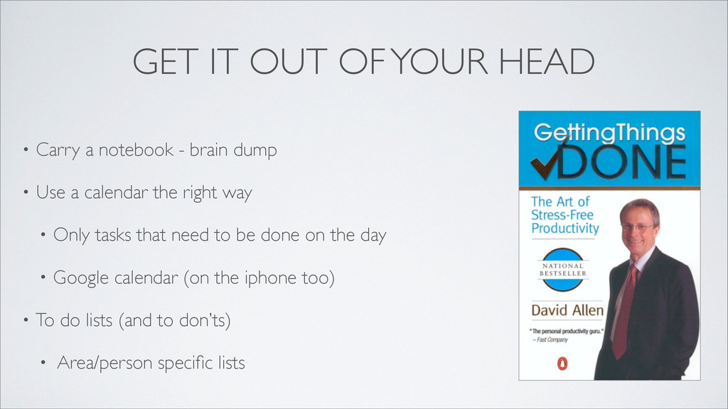 GET IT OUT OF YOUR HEAD • Carry a notebook - br...