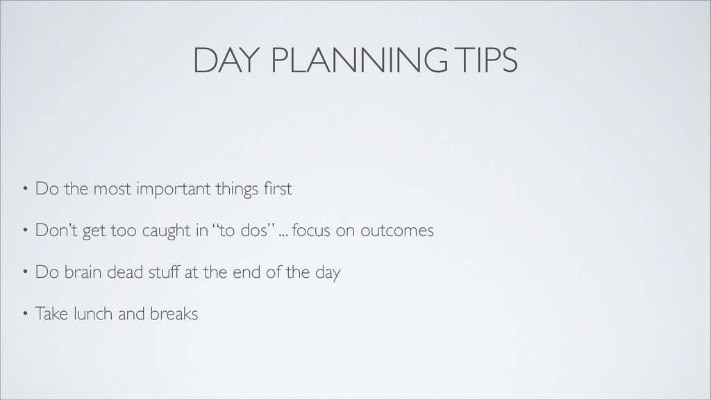 DAY PLANNING TIPS • Do the most important thing...