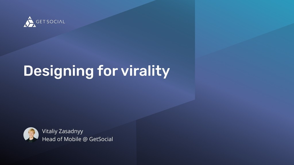 Designing for virality Vitaliy Zasadnyy Head of...