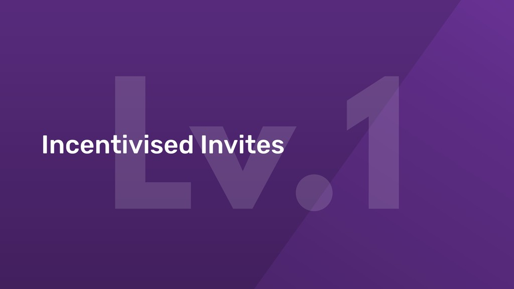 Lv.1 Incentivised Invites