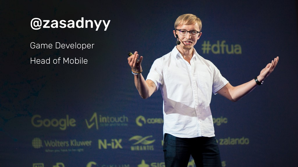 Game Developer Head of Mobile @zasadnyy
