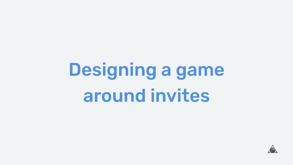 Designing a game around invites