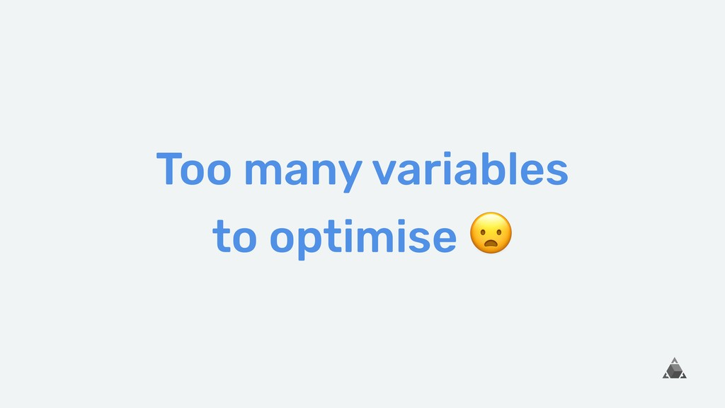 Too many variables to optimise