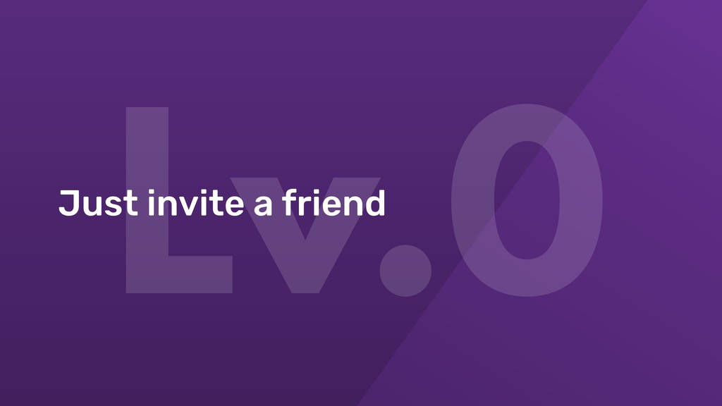 Lv.0 Just invite a friend