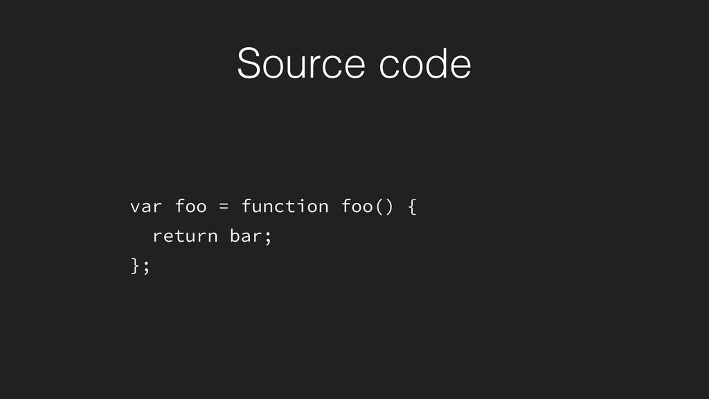 var foo = function foo() { return bar; }; Sourc...