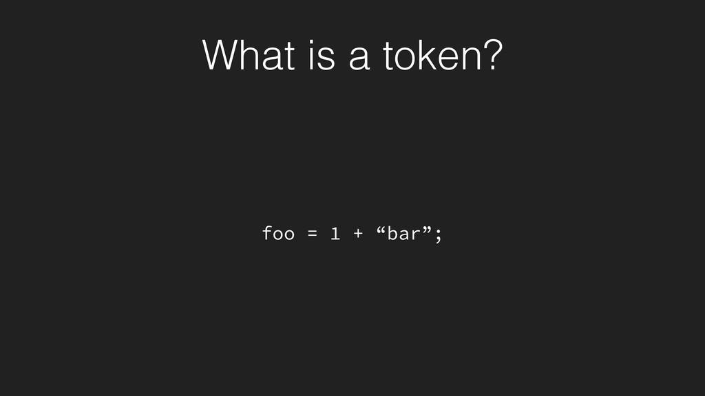 "foo = 1 + ""bar""; What is a token?"
