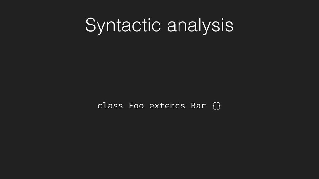 class Foo extends Bar {} Syntactic analysis