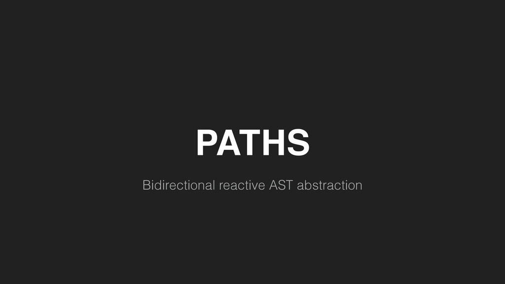 PATHS Bidirectional reactive AST abstraction