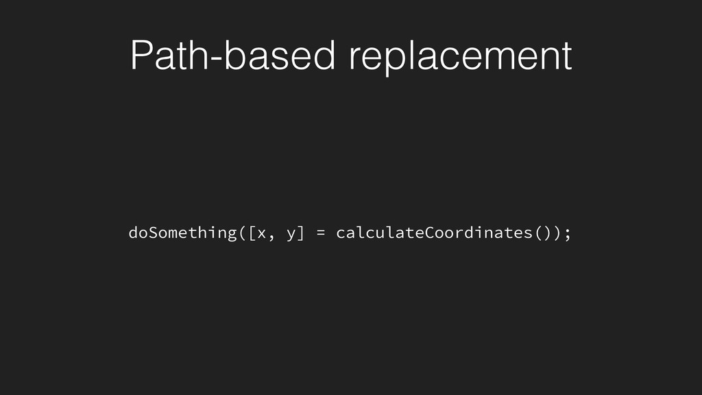 Path-based replacement doSomething([x, y] = cal...