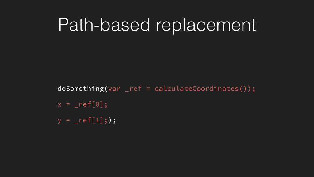 Path-based replacement doSomething(var _ref = c...