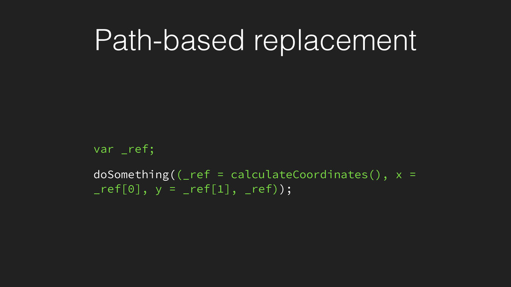 Path-based replacement var _ref; doSomething((_...