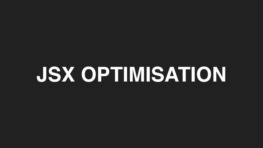 JSX OPTIMISATION