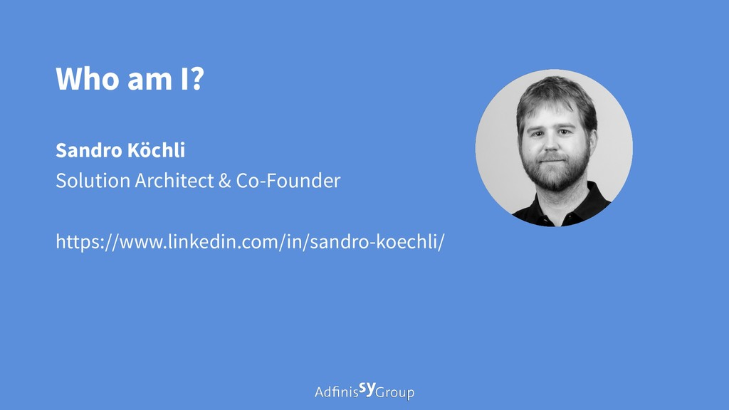 Who am I? Sandro Köchli Solution Architect & Co...
