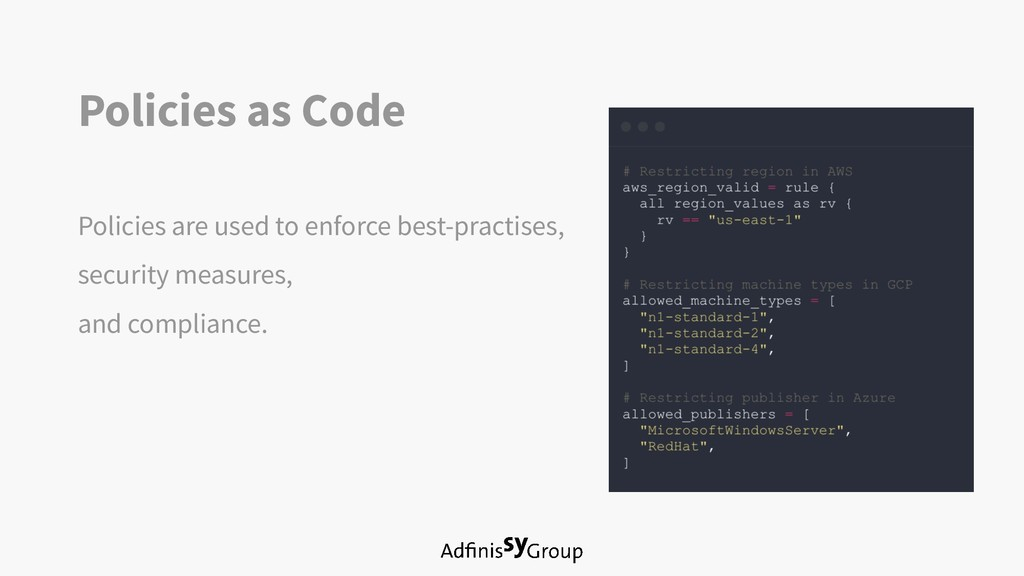 Policies as Code Policies are used to enforce b...