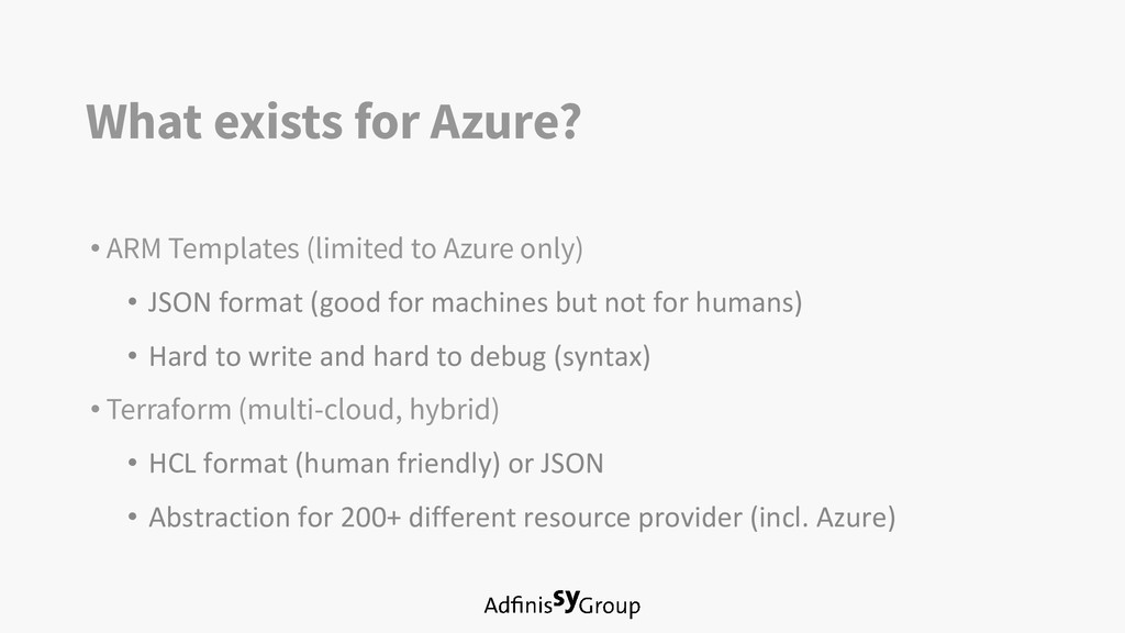 What exists for Azure? • ARM Templates (limited...