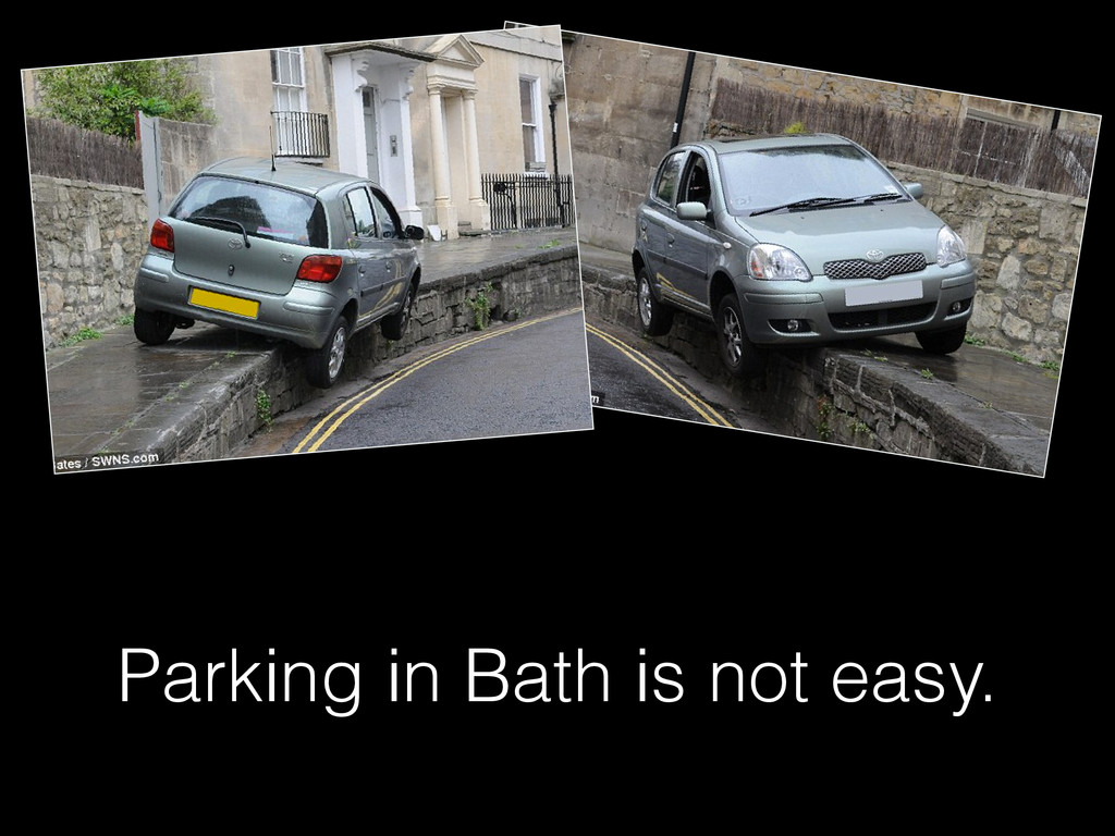 Parking in Bath is not easy.