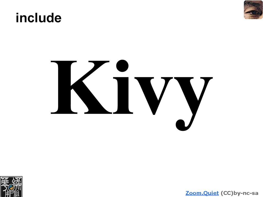 Zoom.Quiet (CC)by-nc-sa include Kivy