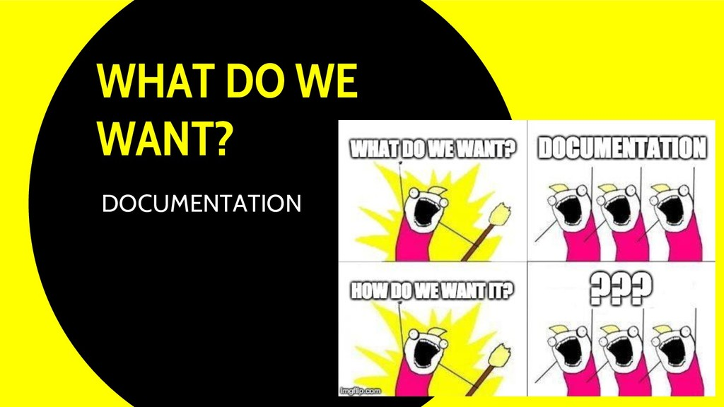 WHAT DO WE WANT? 9 DOCUMENTATION