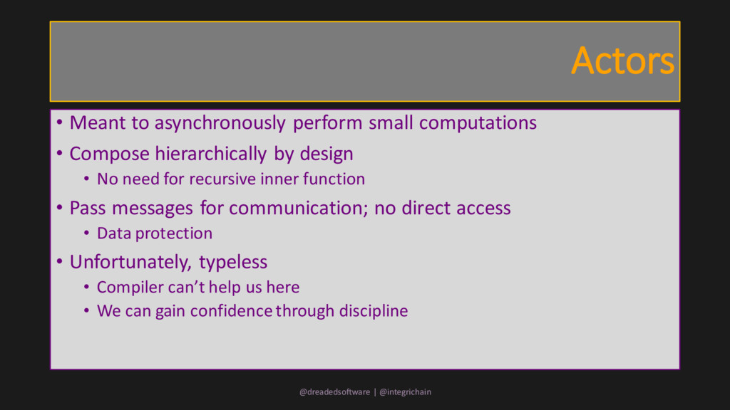 Actors • Meant to asynchronously perform small ...
