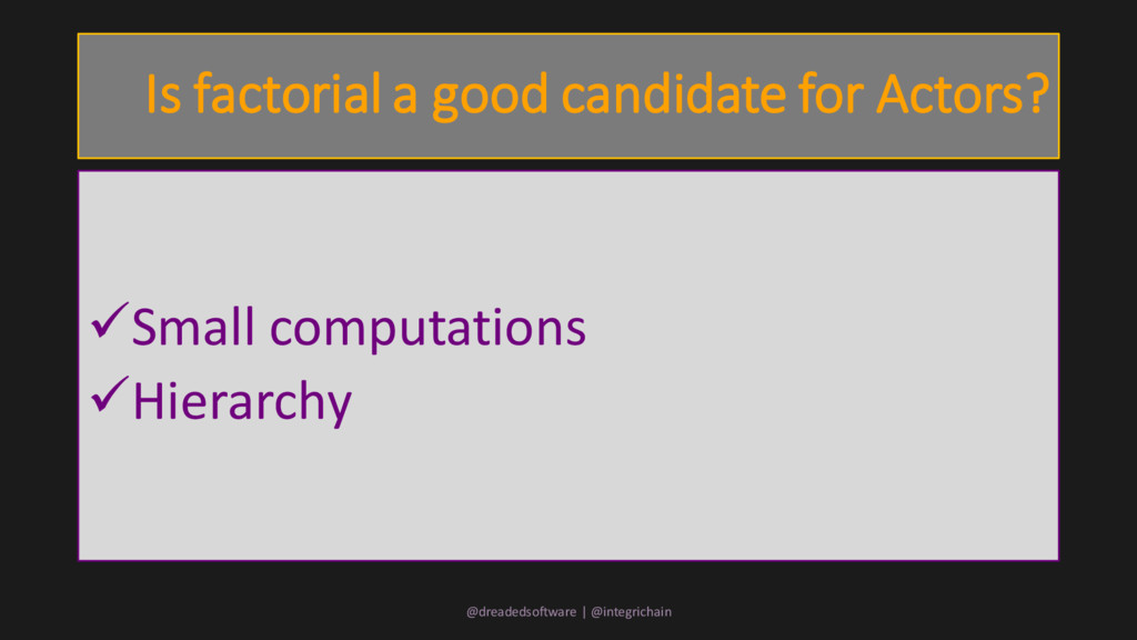 Is factorial a good candidate for Actors? Smal...