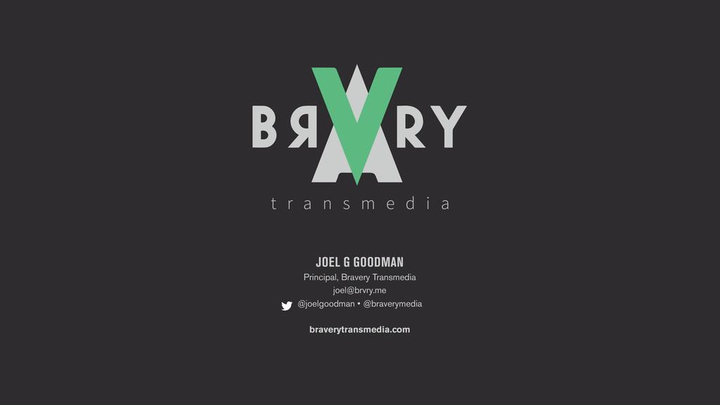 JOEL G GOODMAN Principal, Bravery Transmedia jo...