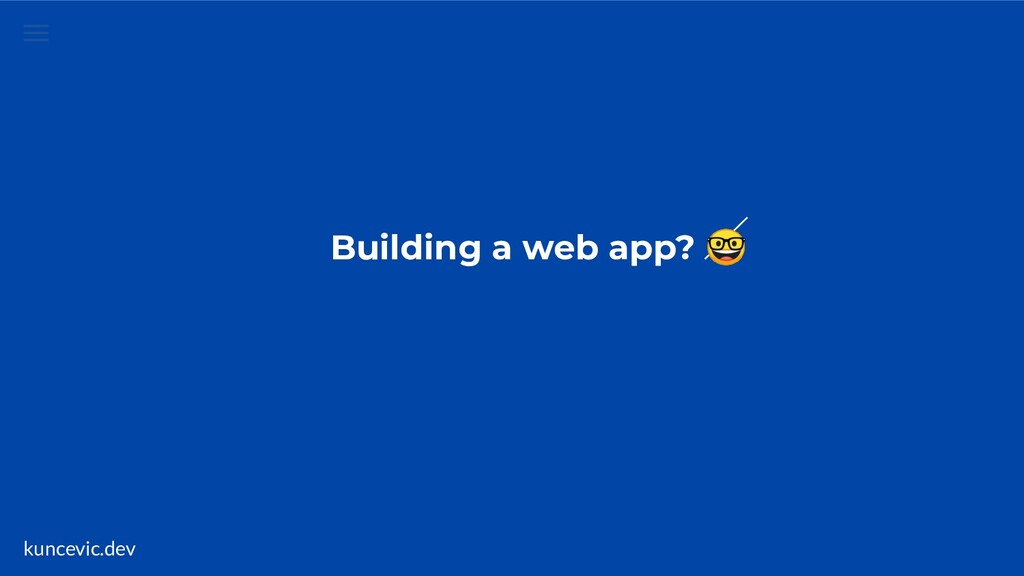 kuncevic.dev Building a web app?
