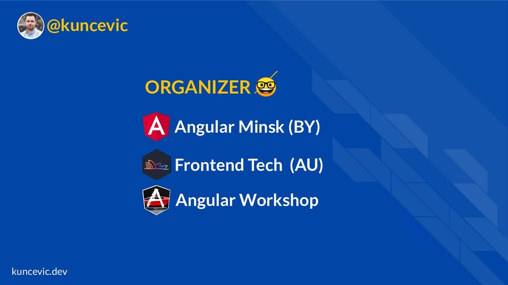 kuncevic.dev @kuncevic Angular Minsk (BY) Front...