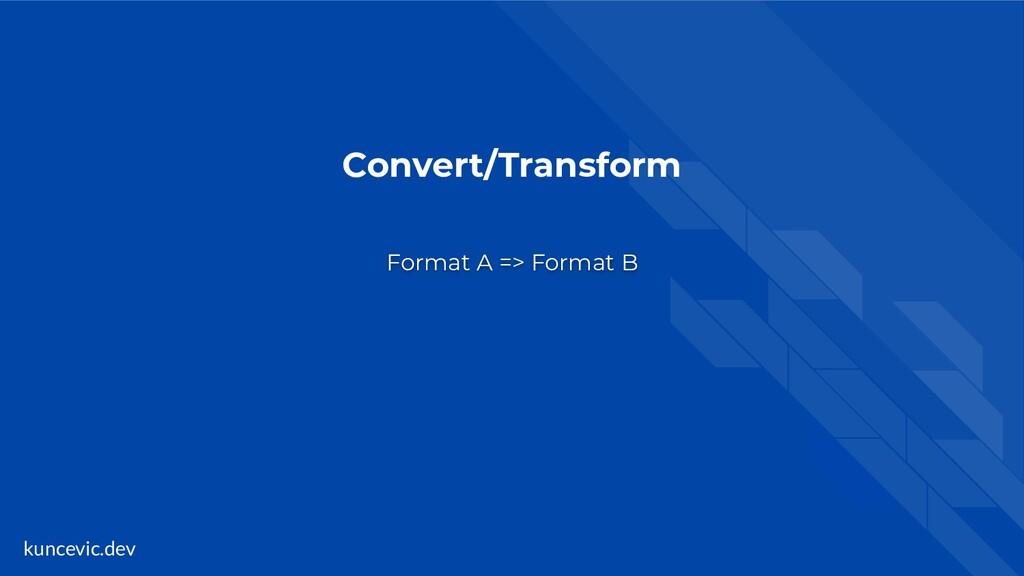 kuncevic.dev Convert/Transform Format A => Form...