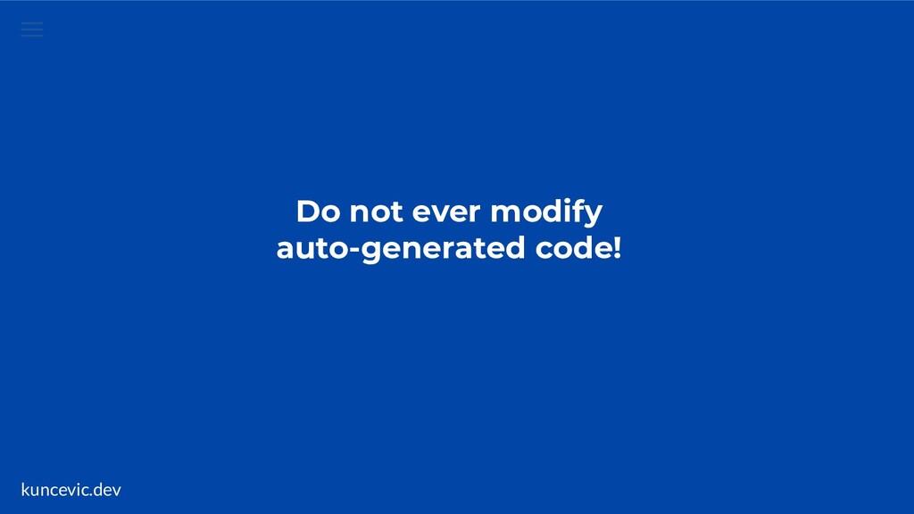 kuncevic.dev Do not ever modify auto-generated ...