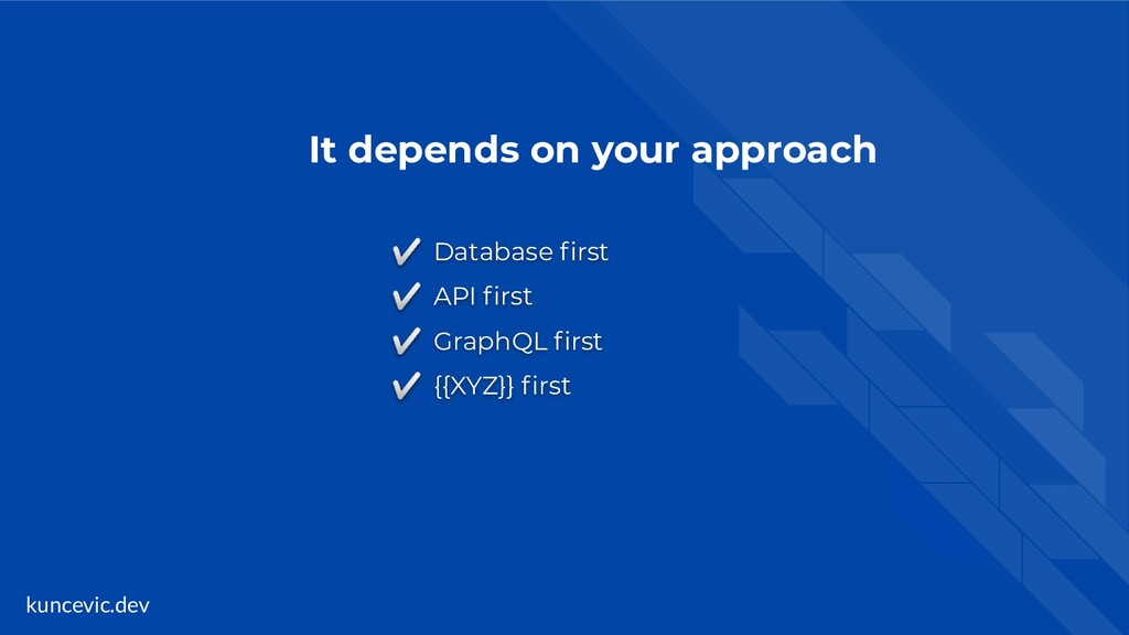 kuncevic.dev It depends on your approach ✅ Data...