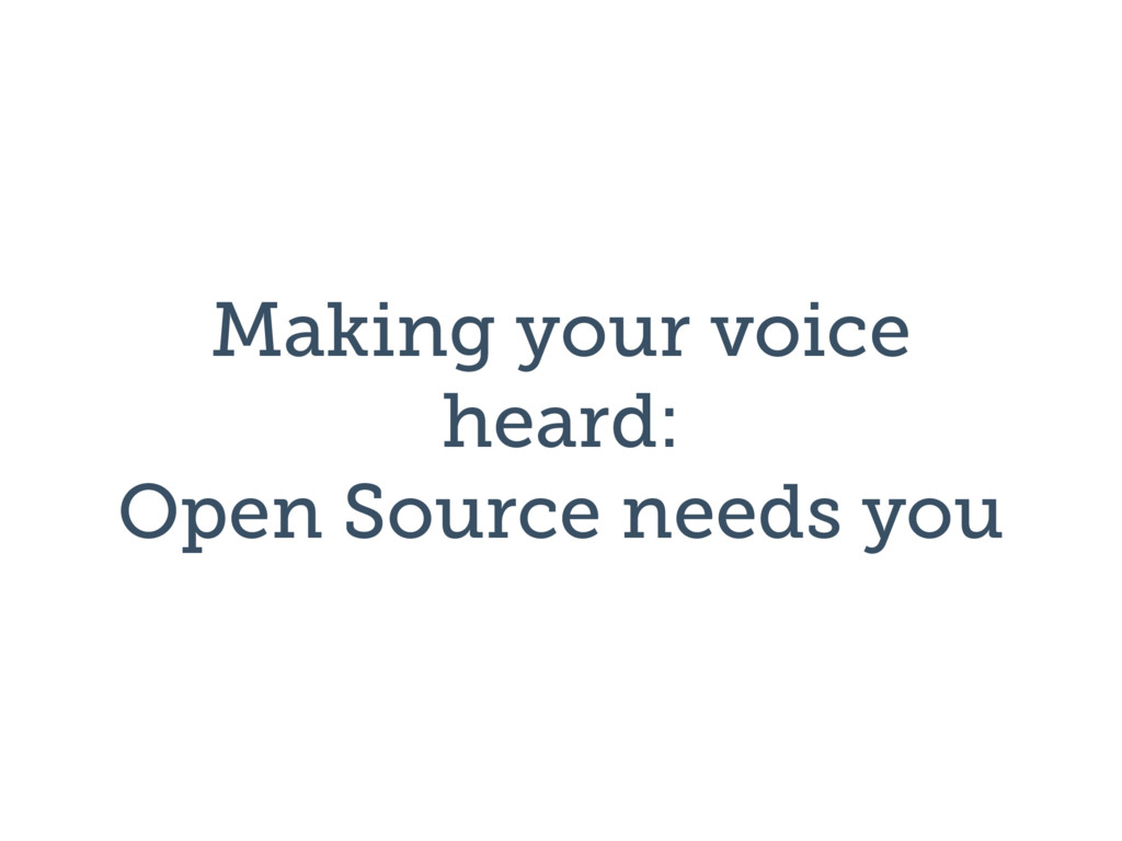 Making your voice heard: Open Source needs you