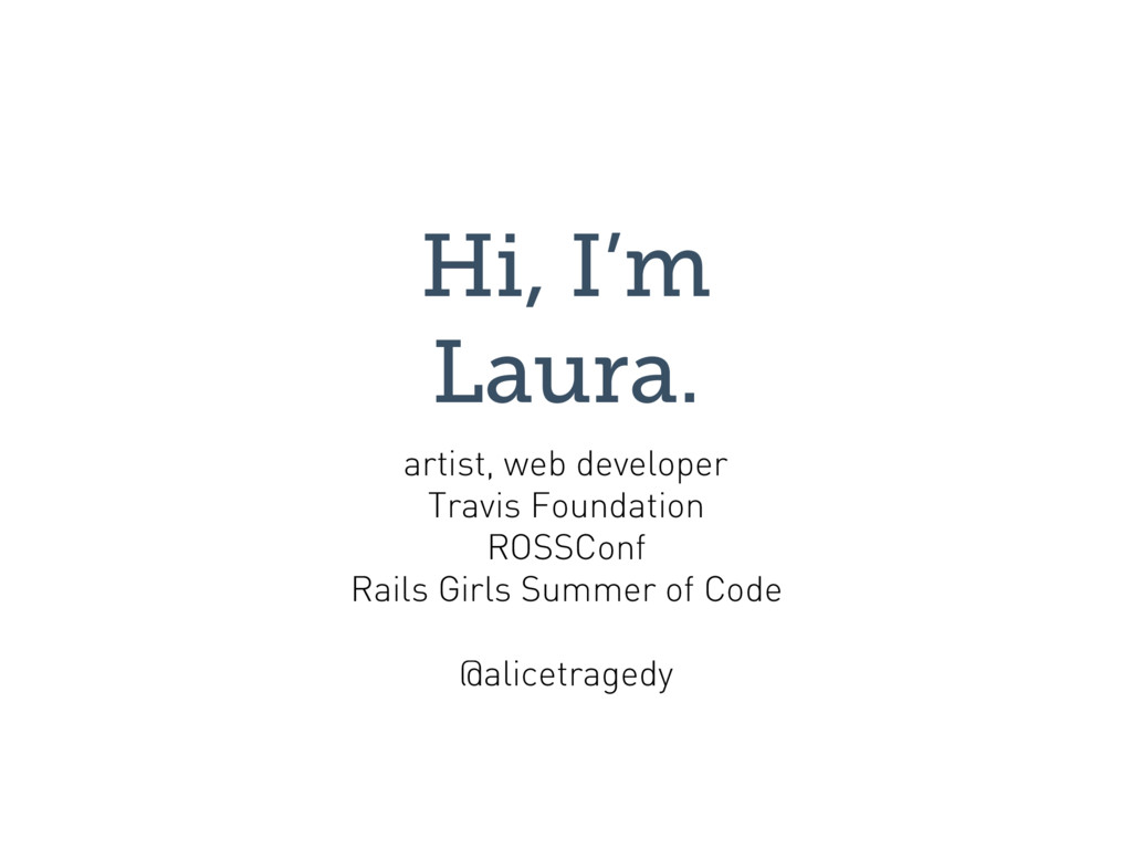 Hi, I'm Laura. artist, web developer Travis Fou...