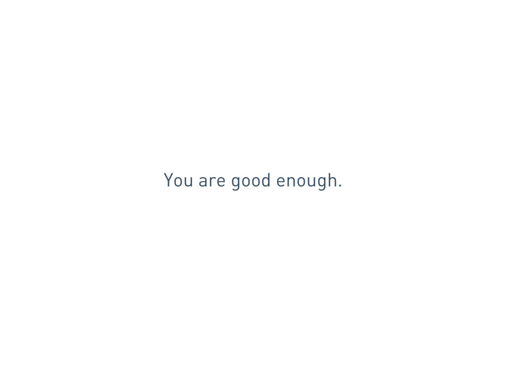 You are good enough.