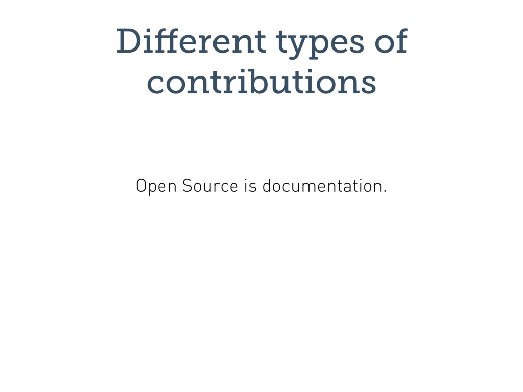 Different types of contributions Open Source is ...
