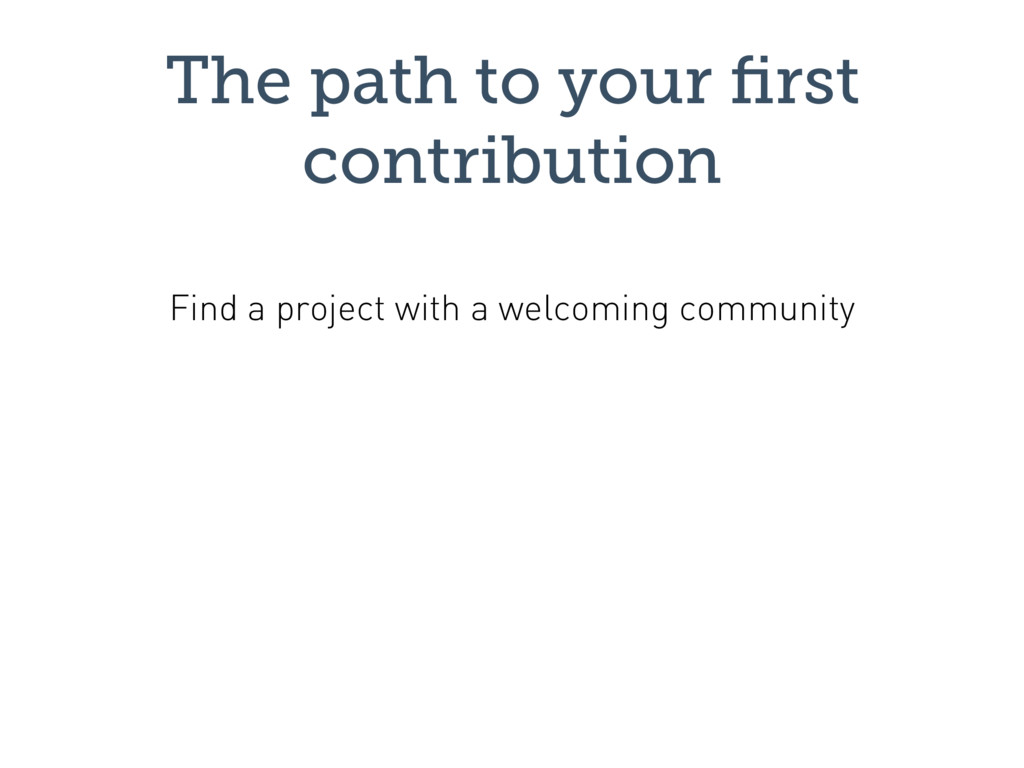 The path to your first contribution Find a proje...