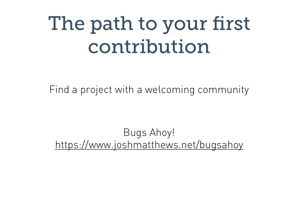 The path to your first contribution Bugs Ahoy!