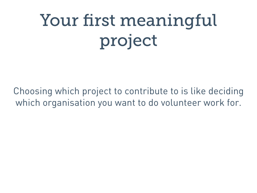 Your first meaningful project Choosing which pro...