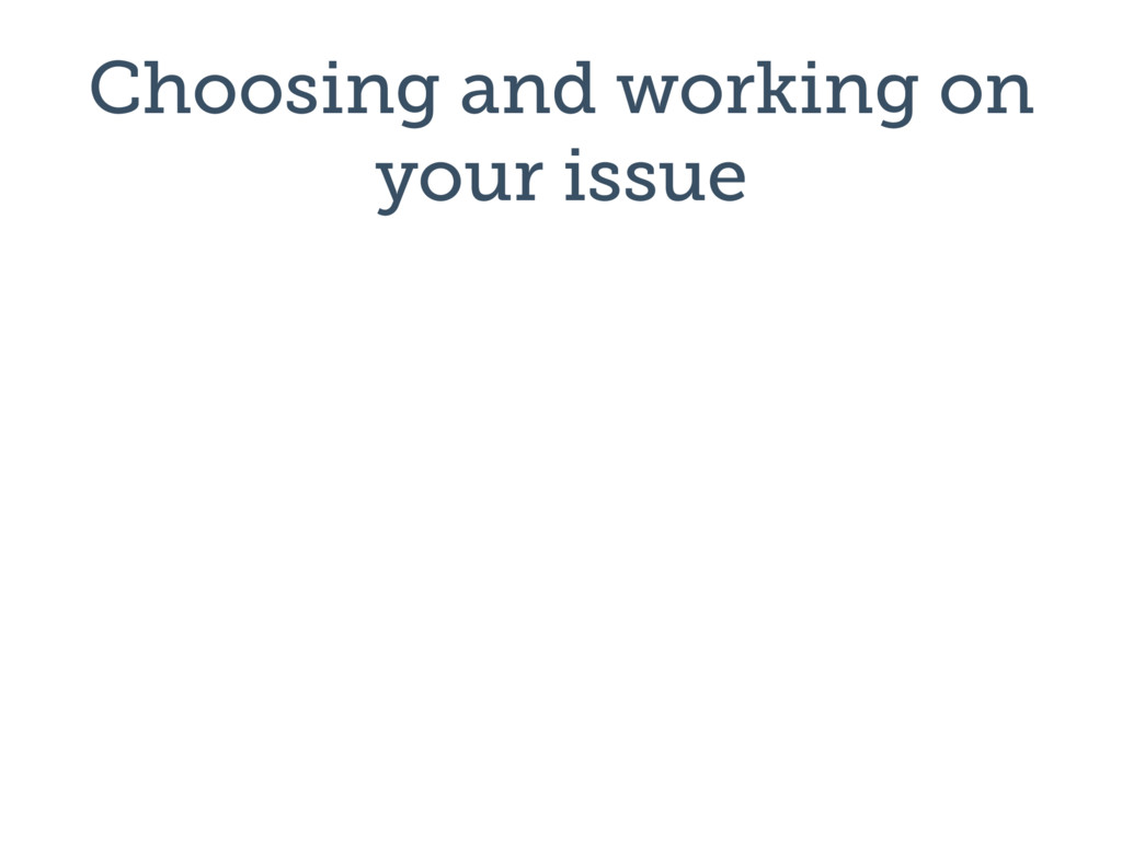 Choosing and working on your issue