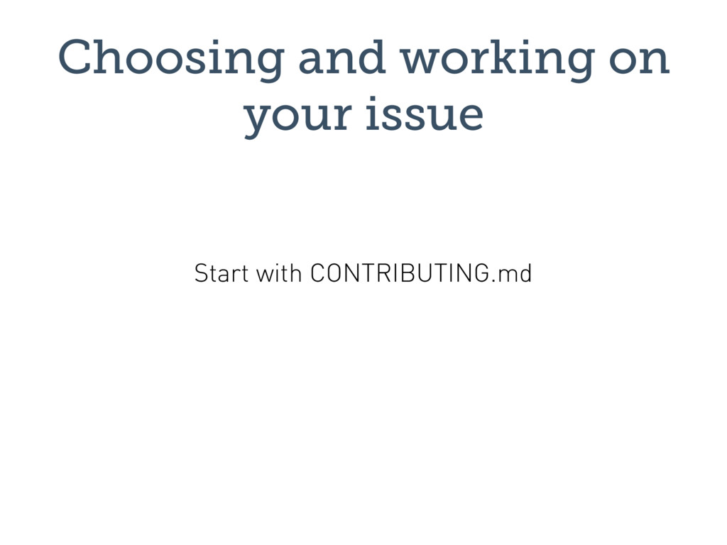 Choosing and working on your issue Start with C...