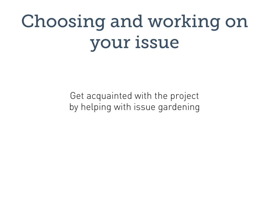 Choosing and working on your issue Get acquaint...